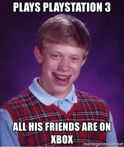 Bad Luck Brian - Plays Playstation 3 All his friends are on Xbox