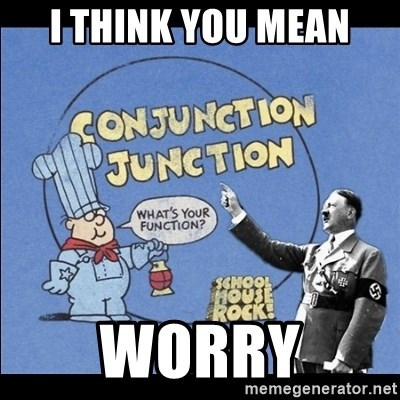 Grammar Nazi - I think you mean Worry