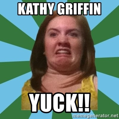 Disgusted Ginger - KATHY GRIFFIN  yuck!!