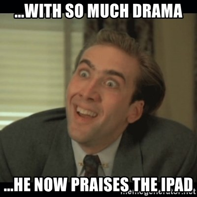 Nick Cage - ...with so much drama ...he now praises the ipad