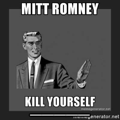 kill yourself guy - mitt romney _____