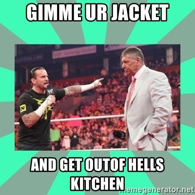 CM Punk Apologize! - GIMME UR JACKET AND GET OUTOF HELLS KITCHEN