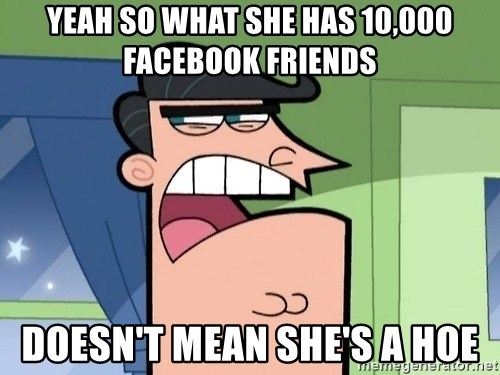 i blame dinkleberg - yeah so what she has 10,000 facebook friends doesn't mean she's a hoe