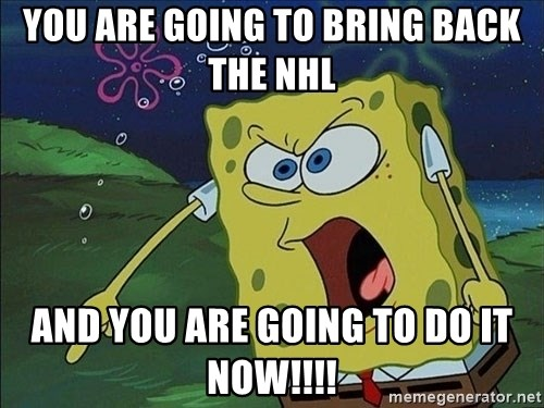 Spongebob Rage - you are going to bring back the nhl and you are going to do it now!!!!
