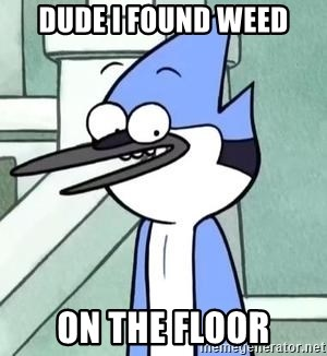 The WTF Mordecai - DUDE I FOUND WEED ON THE FLOOR