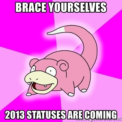 Slowpoke - Brace Yourselves 2013 Statuses are coming