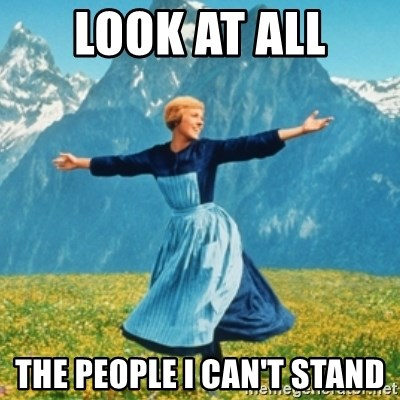 Sound Of Music Lady - LOOK AT ALL THE PEOPLE I CAN't STAND