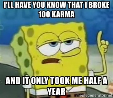 Tough Spongebob - I'll have you know that I broke 100 Karma And it only took me half a year