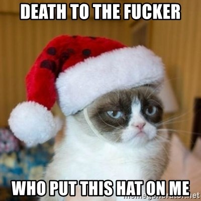 Grumpy Cat Santa Hat - DEATH TO THE FUCKER WHO PUT THIS HAT ON ME