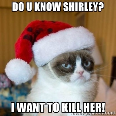 Grumpy Cat Santa Hat - DO U KNOW SHIRLEY? I WANT TO KILL HER!