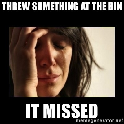 todays problem crying woman - Threw something at the bin It missed