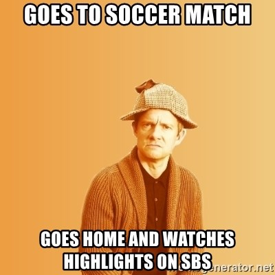 TIPICAL ABSURD - Goes to soccer match goes home and watches highlights on sbs