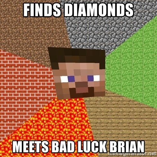 Minecraft Guy - Finds diamonds meets bad luck brian