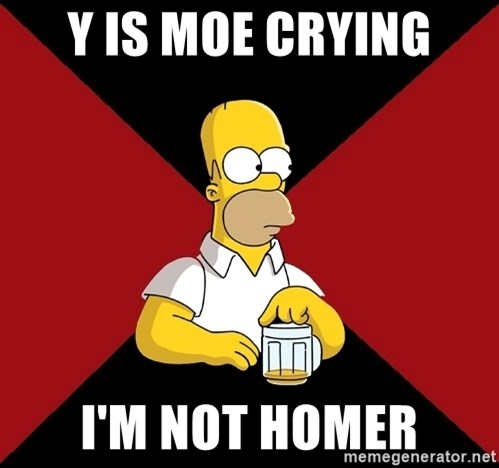 Homer Jay Simpson - Y IS MOE CRYING I'M NOT HOMER