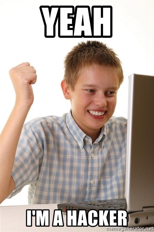 First Day on the internet kid - yeah i'm a hacker