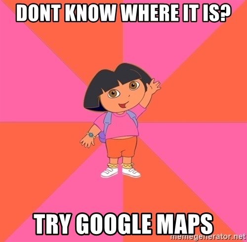 Noob Explorer Dora - dont know where it is? try google maps