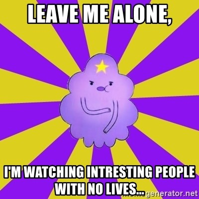 Caroçis1 - Leave me alone, I'm watching intresting people with no lives...