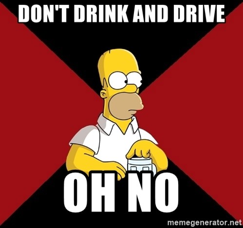 Homer Jay Simpson - DON'T DRINK AND DRIVE OH NO