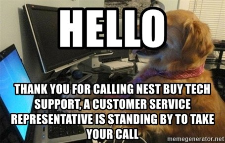 dog tech support. hello thank you for calling nest buy tech support, a customer service representative is standing by to take your call - i have no idea what i\u0027m doing dog support !