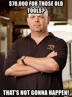 Rick Harrison - $70,000 for those old  tools? that's not gonna happen!