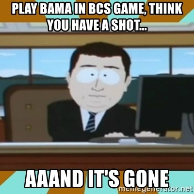 And it's gone - Play Bama in bcs Game, think you have a Shot... Aaand it's gone