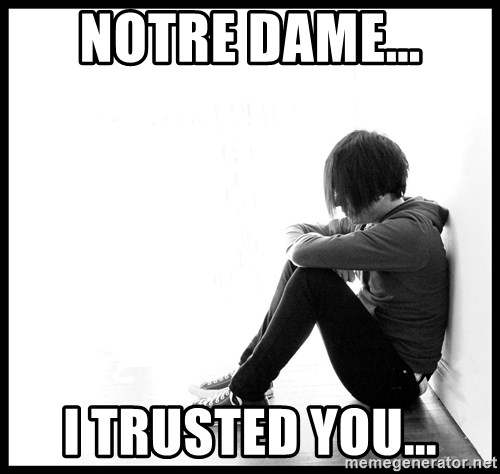 First World Problems - notre dame... i trusted you...