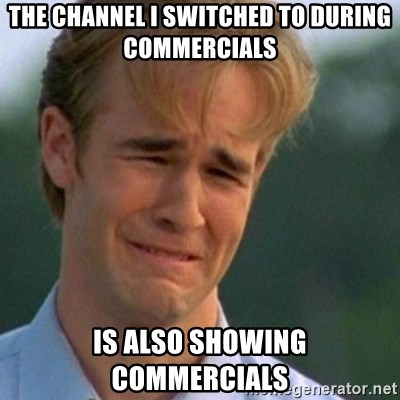 Crying Dawson - The CHANNEL I SWITCHED TO DURING COMMERCIALS IS also showing commercials