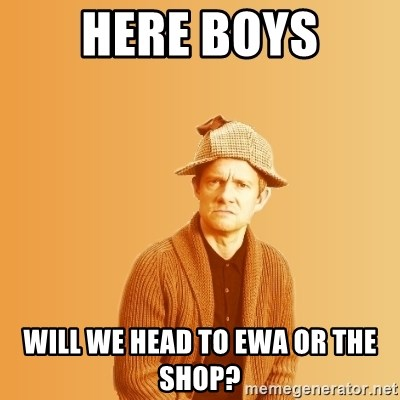 TIPICAL ABSURD - HERE BOYS WILL WE HEAD TO EWA OR THE SHOP?