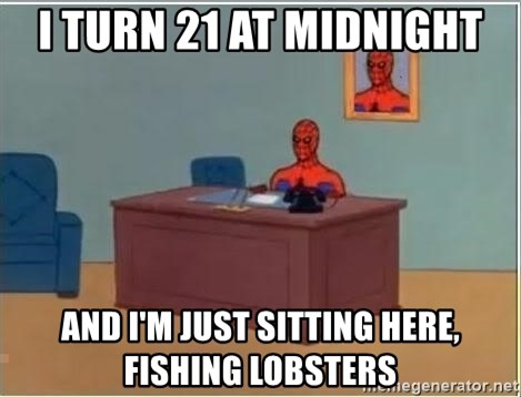 Spiderman Desk - I turn 21 at midnight and i'm just sitting here, fishing lobsters