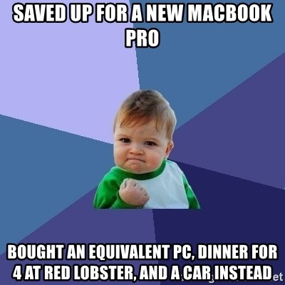 Success Kid - Saved Up for a new Macbook Pro Bought an EQUIVALENT PC, Dinner for 4 at red lobster, and a car instead