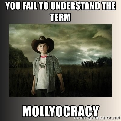 The Walking Dead - you fail to understand the term  Mollyocracy