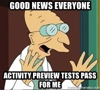 Professor Farnsworth - good news everyone activity preview tests pass for me
