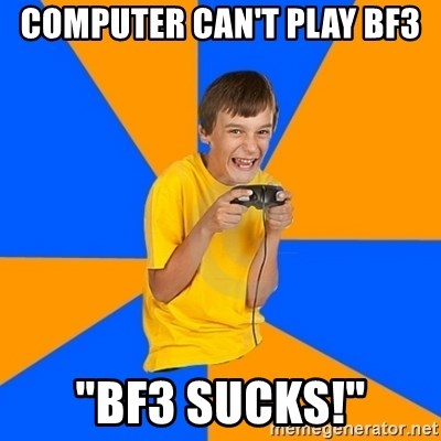 """Annoying Gamer Kid - computer can't play bf3 """"bf3 sucks!"""""""