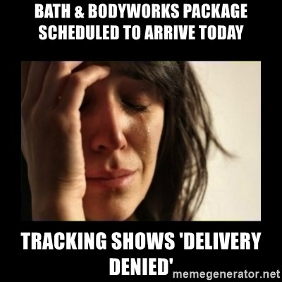 todays problem crying woman - bath & bodyworks package scheduled to arrive today  tracking shows 'delivery denied'