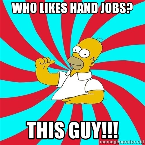 Frases Homero Simpson - Who likes hand jobs? This guy!!!