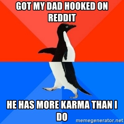 Socially Awesome Awkward Penguin - Got my dad hooked on reddit he has more karma than i do