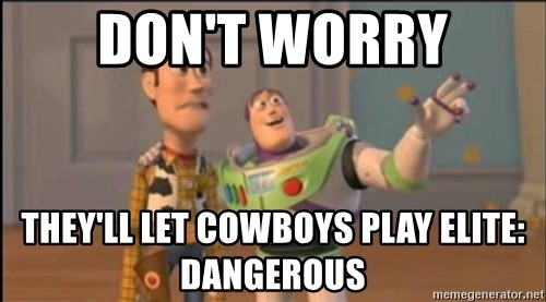 X, X Everywhere  - don't worry they'll let cowboys play elite: dangerous