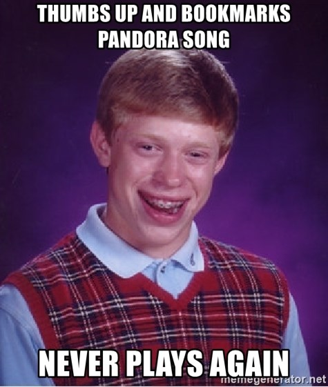 Bad Luck Brian - THUMBS UP AND BOOKMARKS PANDORA SONG NEVER PLAYS AGAIN