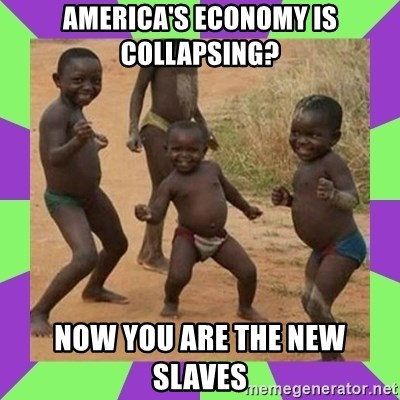 african kids dancing - america's economy is collapsing? now you are the new slaves