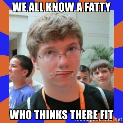LOL HALALABOOS - WE ALL KNOW A FATTY WHO THINKS THERE FIT