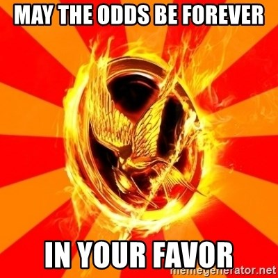Typical fan of the hunger games - MAY THE ODDS BE FOREVER IN YOUR FAVOR
