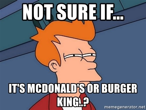 Futurama Fry - not sure if... it's mcdonald's or burger king..?