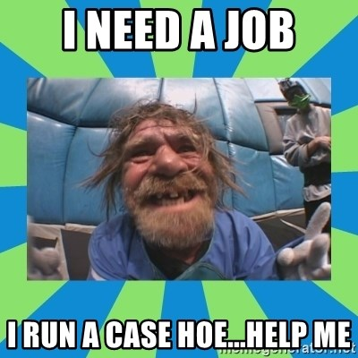hurting henry - I need a job I run a case hoe...help me