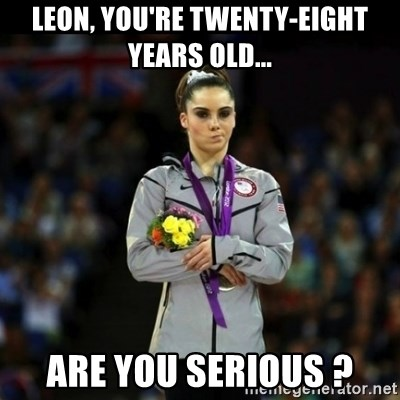 Unimpressed McKayla Maroney - leon, you're twenty-eight years old... are you serious ?