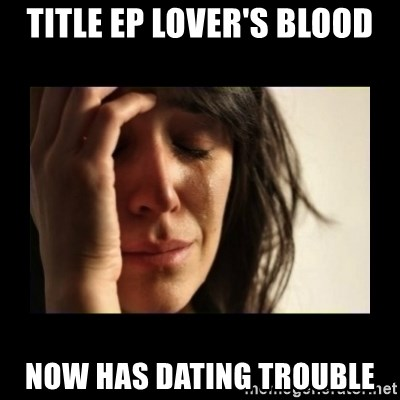todays problem crying woman - title ep lover's blood now has dating trouble