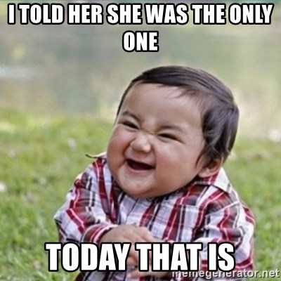 evil plan kid - I told her she was the only One Today that is