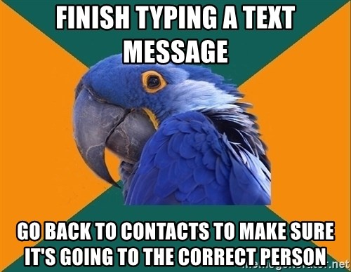 Paranoid Parrot - Finish TYPING a text message Go back to contacts to make sure it's going to the correct person