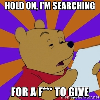 Skeptical Pooh - HOLD ON, I'M SEARCHING  FOR A F*** TO GIVE