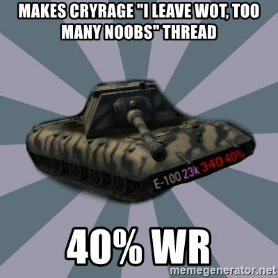 """TERRIBLE E-100 DRIVER - makes cryrage """"I leave wot, too many noobs"""" thread 40% WR"""