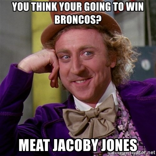 Willy Wonka - You think your going to win broncos? MeAt jacoby jones